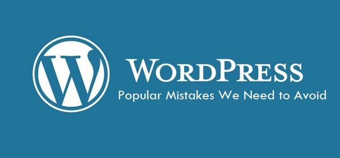 Popular WordPress Mistakes We Need to Avoid